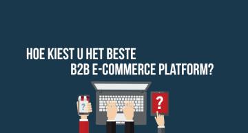 Welk b2b e-commerceplatform past het best bij uw bedrijf?